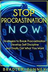 Procrastination: Stop NOW - Strategies to Break Procrastination, Develop Self Discipline and Get What You Want (English Edition)