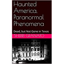 Haunted America, Paranormal Phenomena: Dead, but Not Gone in Texas