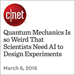 Quantum Mechanics Is so Weird That Scientists Need AI to Design Experiments | Michelle Starr