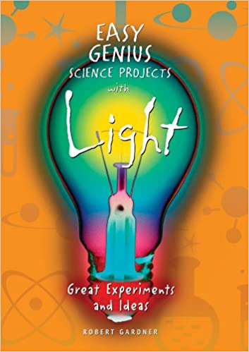 Easy Genius Science Projects with Light: Great Experiments and ...