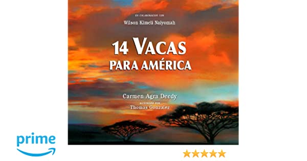 14 Vacas para América (Spanish Edition): Carmen Agra Deedy, Thomas Gonzalez, Wilson Kimeli Naiyomah: 9781561455553: Amazon.com: Books
