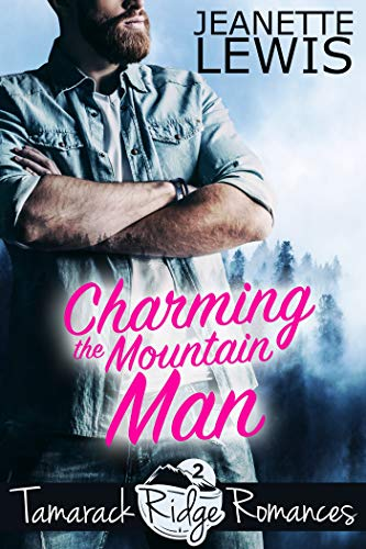 Charming the Mountain Man (Tamarack Ridge Romances Book 2) by [Lewis, Jeanette]