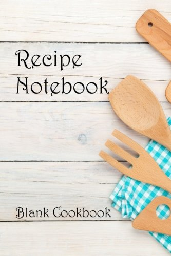 Recipe Notebook: Blank Cookbook (Blank Cookbooks) (Volume 24) by Recipe Junkies