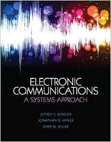 Electronic Communications: A System Approach: Jeffrey S