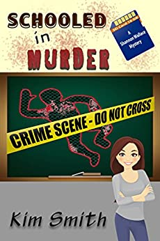 Schooled in Murder: A Shannon Wallace Mystery (Shannon Wallace Mysteries Book 4) by [Smith, Kim]
