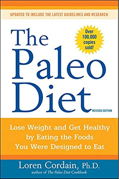 The Paleo Diet Lose Weight And Get Healthy By Eating The Foods You Were Designed To Eat Cordain Loren 8580001040202 Amazon Com Books