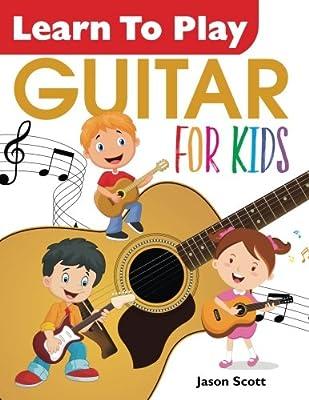 Learn To Play GUITAR for Kids: Amazon.es: Jason Scott: Libros en ...