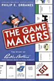 The Game Makers, Philip E. Orbanes, 1591392691