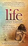 Life After Breath: After Her Husband Takes His Last Breath, and After She Tries to Catch Hers (Morgan James Faith)