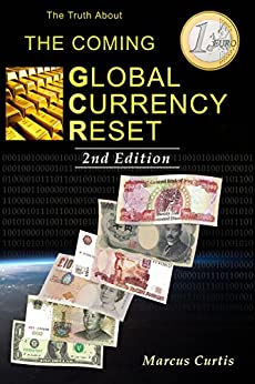 The Truth About The Coming Global Currency Reset 2nd Edition by [Curtis, Marcus]