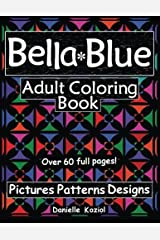 BELLA BLUE: ADULT COLORING BOOK - Pictures, Patterns, Designs Paperback