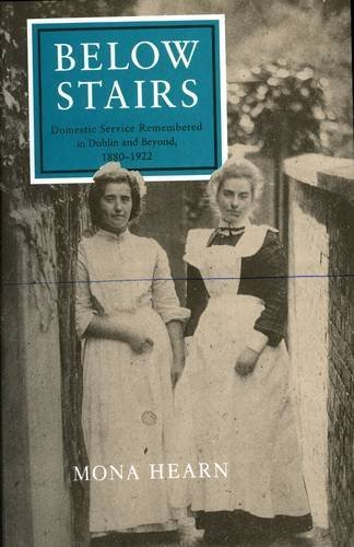 Below Stairs: Domestic Service Remembered in Dublin and Beyond, 1880-1922 by Mona Hearn - Mall In Dublin