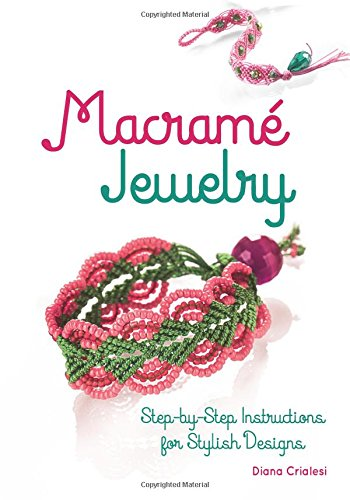 Macrame Jewelry: Step-by-Step Instructions for Stylish Designs [Crialesi, Diana] (Tapa Blanda)