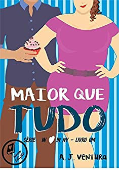 Maior que Tudo (Série In love in NY Livro 1) por [Ventura, A. J.]