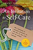 An Invitation to Self-Care: Why Learning to Nurture Yourself is the Key to the Life You've Always Wanted