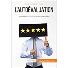 L'autoévaluation: Analyser ses points forts et ses points faibles (Coaching pro t. 52) (French Edition)