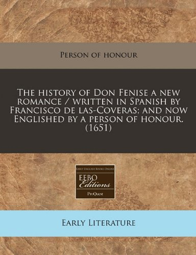 Download The history of Don Fenise a new romance / written in Spanish by Francisco de las-Coveras; and now Englished by a person of honour. (1651) ebook
