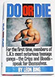 Do or Die : For the First Time, Members of L.A.'s Most Notorious Teenage Gangs - The Crips and the Bloods Speak for Themselves, Bing, Léon, 0060163267