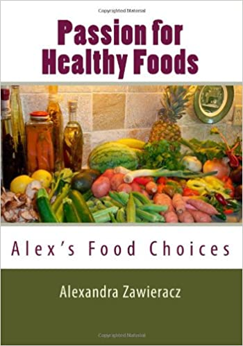 Passion For Healthy Foods Alex S Food Choices With Colored Photos Zawieracz Alexandra 9781463746414 Amazon Com Books