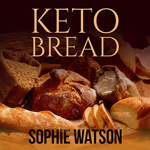Keto Bread: The Ultimate Ketogenic Diet Book with Bread Recipes (Includes Pizza, Muffin, Bagel, Cracker, Cookies), Low-Carb Recipes to Enhance Weight Loss and Fat Burning