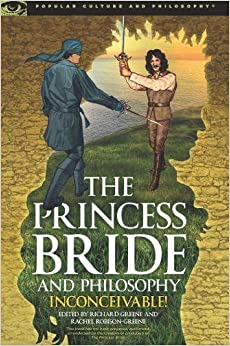 com the princess bride and philosophy inconceivable the princess bride and philosophy inconceivable popular culture and philosophy