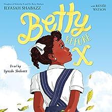 Betty Before X Audiobook by Renée Watson, Ilyasah Shabazz Narrated by Ilyasah Shabazz