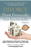 Divorce: Think Financially, Not Emotionally® Volume I: What Women Need To Know About Securing Their Financial Future…