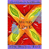 The Mastery of Love: A Practical Guide to the Art of Relationship (A Toltec Wisdom Book) (English Edition)