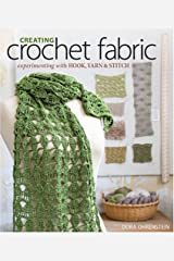 Creating Crochet Fabric: Experimenting with Hook, Yarn & Stitch Paperback