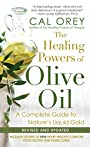 The Healing Powers of Olive Oil: A Complete Guide To Nature's Liquid Gold (Healing Powers Series)