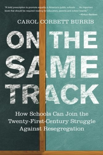 On the Same Track: How Schools Can Join the Twenty-First-Century Struggle against Resegregation by Carol Corbett Burris (2015-03-17)