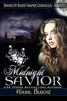 Midnight Savior (Paranormal Romance Series for Adults): Epic Paranormal Series - Victorian Romance (Bonded By Blood Vampire Chronicles Book 5) by [Burnz, Arial]