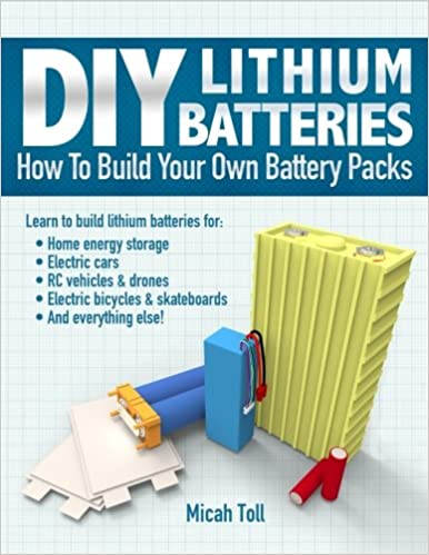Diy lithium batteries how to build your own battery packs micah diy lithium batteries how to build your own battery packs micah toll 9780989906708 amazon books solutioingenieria Choice Image