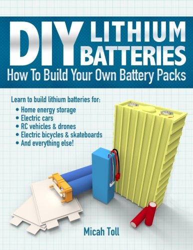 (DIY Lithium Batteries: How to Build Your Own Battery Packs)