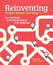 Reinventing Project Based Learning: Your Field Guide to Real-World Projects in the Digital Age