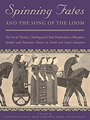 Spinning Fates and the Song of the Loom Ancient Textiles Series ...