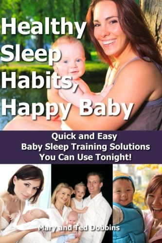 Healthy Sleep Habits, Happy Baby: Quick and Easy Baby Sleep Training Solutions You Can Use Tonight! (Healthy Sleep Habits Happy Child Marc Weissbluth)