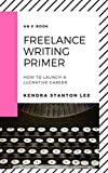 Freelance Writing Primer: How to Launch a Lucrative Career