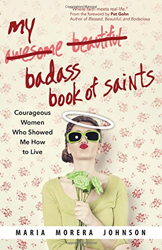 My-Badass-Book-of-Saints-Courageous-Women-Who-Showed-Me-How-to-Live