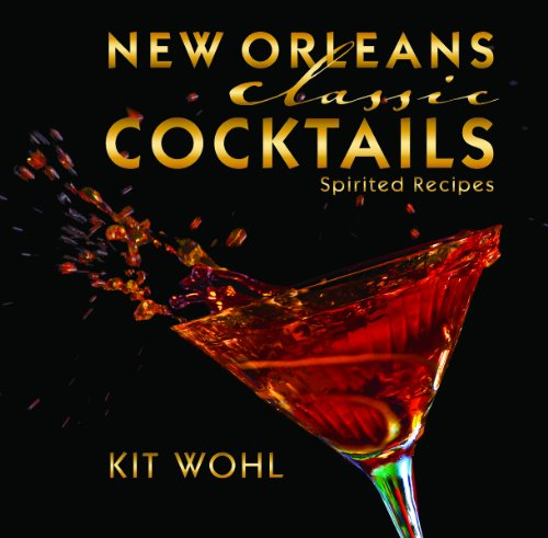 New Orleans Classic Cocktails (Classics) by Kit Wohl