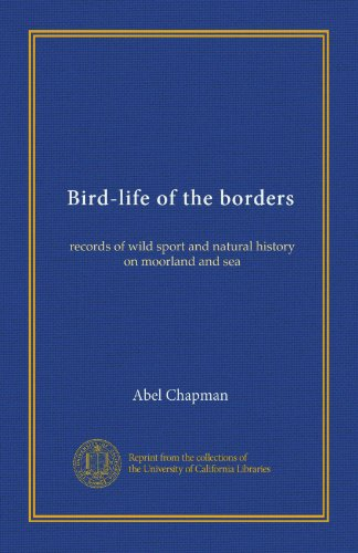 Bird-life of the borders: records of wild sport and natural history on moorland and sea ()