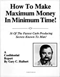 How to Make Maximum Money in Minimum Time: 16 of the Fastest Cash-Producing Secrets Known to Man