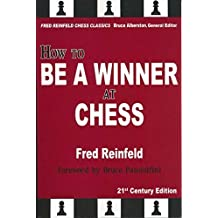 How to Be a Winner at Chess, 21st Century Edition (Fred Reinfeld Chess Classics) by Fred Reinfeld (2013-06-03)