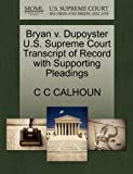 Bryan V. Dupoyster U. S. Supreme Court Transcript of Record with Supporting Pleadings, C. C. Calhoun, 1270132830