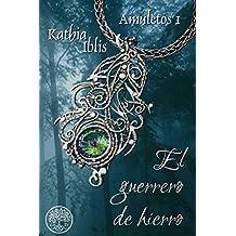 El guerrero de hierro (Amuletos nº 1) (Spanish Edition)