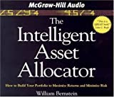 img - for The Intelligent Asset Allocator: How to Build Your Portfolio to Maximize Returns and Minimize Risk by William Bernstein (November 9, 2004) Audio CD Abridged book / textbook / text book