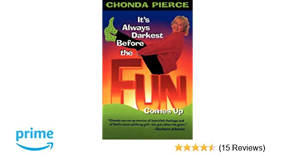 Its Always Darkest Before The Fun Comes Up Chonda Pierce 0025986225674 Amazon Books