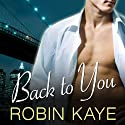 Back to You: Bad Boys of Red Hook, Book 1 Audiobook by Robin Kaye Narrated by Emily Durante