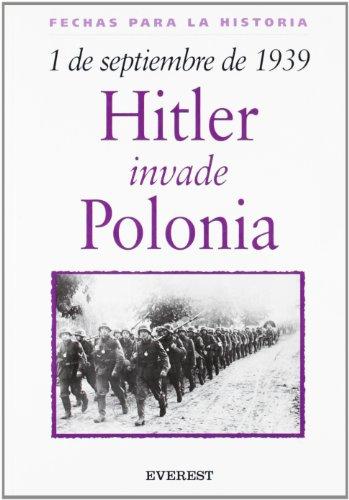 1 De Septiembre De 1939: Hitler Invade Polonia = 1 September 1939: Hitler Invades Poland (Fechas Para La Historia) (Spanish Edition)