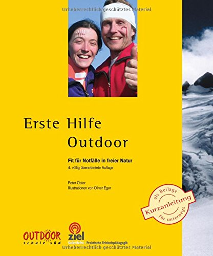 Erste Hilfe Outdoor: Fit für Notfälle in freier Natur (Praktische Erlebnispädagogik) Taschenbuch – 21. März 2018 Peter Oster Oliver Eger ZIEL 3944708776